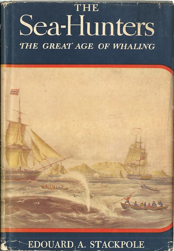 The Sea-Hunters : The New England Whalemen During Two Centuries 1635-1835, Edouard A. Stackpole